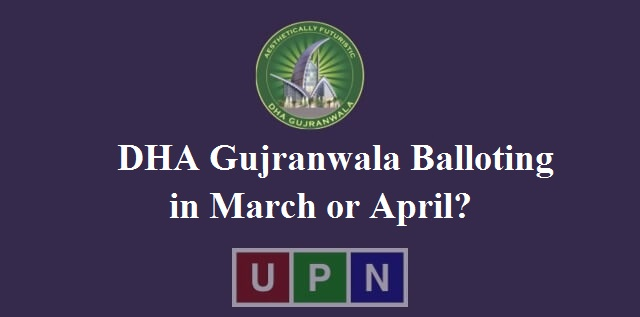 DHA Gujranwala Balloting to be Held in March or April 2018?