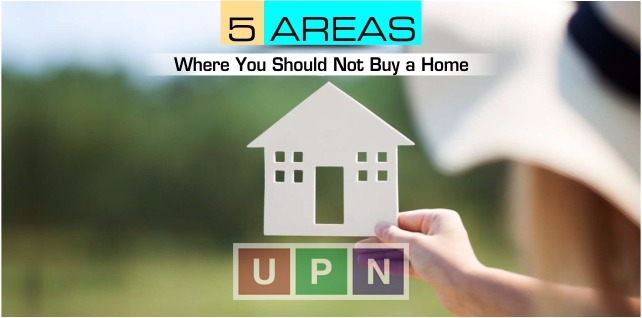 5 Areas Where You Should Not Buy a Home – Tips for Buying a Home