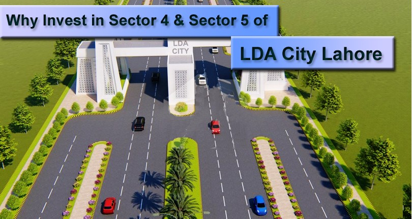 Why Invest in Sector 4 & Sector 5 of LDA City Lahore?