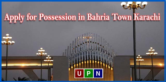 How to Apply for Possession in Bahria Town Karachi – All You Need to Know
