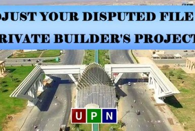 Why Should You Adjust Your Disputed File in Private Builder's Projects? Bahria Town Karachi