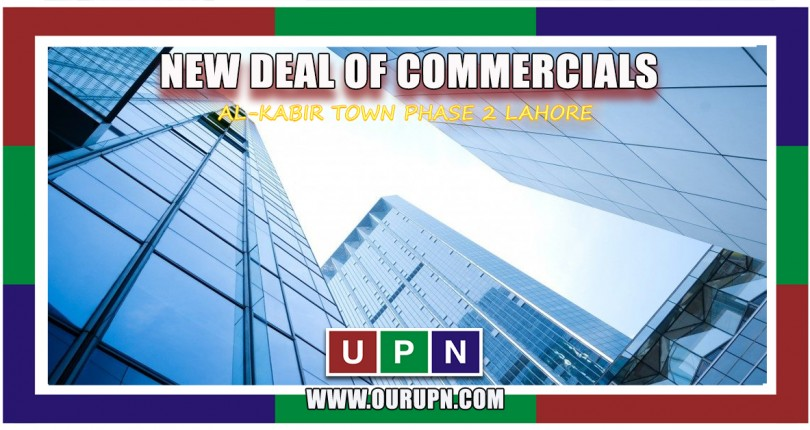 New Deal of Commercials in Al-Kabir Town Phase 2 Lahore