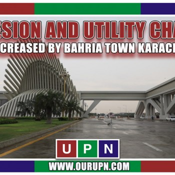 Bahria Town Karachi Increased Possession and Utility Charges - Latest 2021