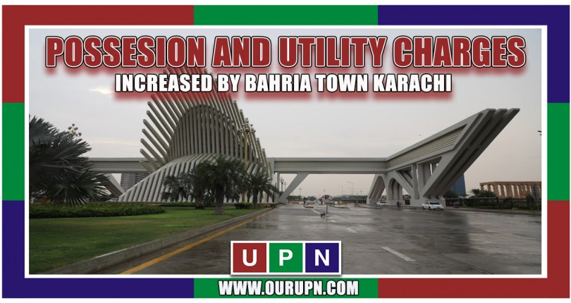 Bahria Town Karachi Increased Possession and Utility Charges – Latest 2021